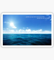 The sea may look warm to you babe, and the sky may look blue Sticker