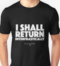Blackadder quote - I shall return interfrastically Unisex T-Shirt