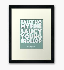 Blackadder quote - Tally Ho my fine saucy young trollop Framed Print