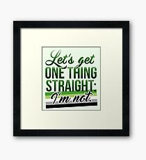 Let's Get One Thing Straight: I'm Not • Aromantic Version • LGBTQ* Framed Print