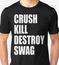 Crush, Kill, Destroy, Swag Unisex T-Shirt