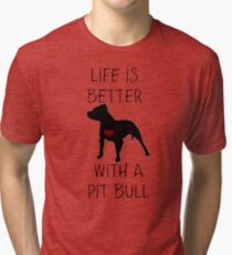 Life is better with a pit bull Tri-blend T-Shirt