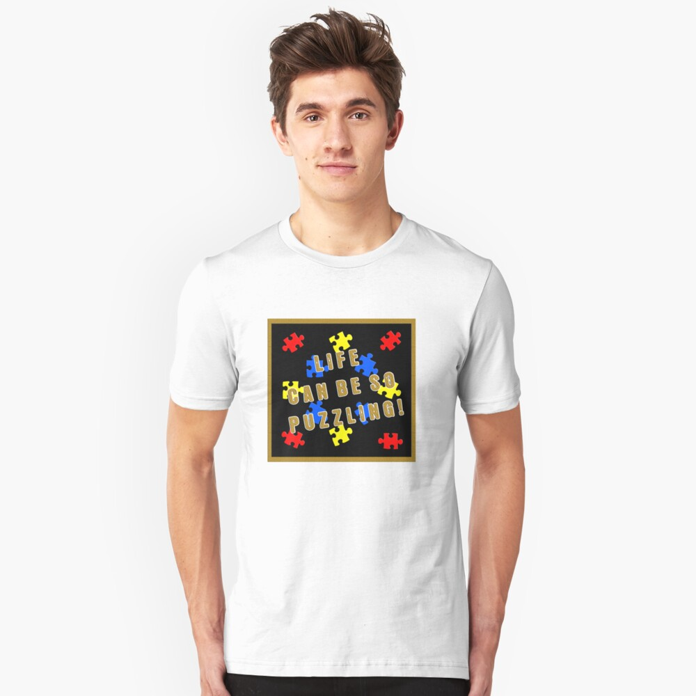 Life can be so puzzling! Unisex T-Shirt Front