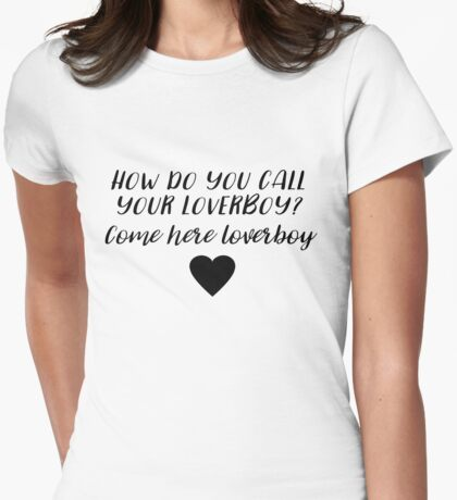 Dirty Dancing - How do you call your loverboy?  Womens Fitted T-Shirt