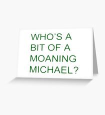 Who's a bit of a Moaning Michael? Greeting Card