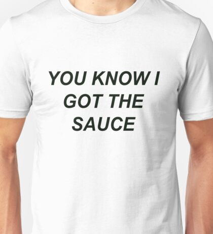 You Know I Got The Sauce Unisex T-Shirt