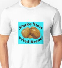 Shake Your Fried Bread! T-Shirt