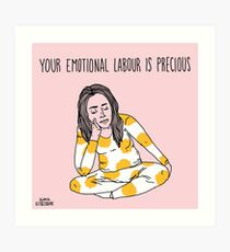Your Emotional Labour is Precious Art Print