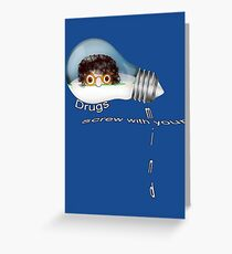 Drugs screw with your mind Greeting Card