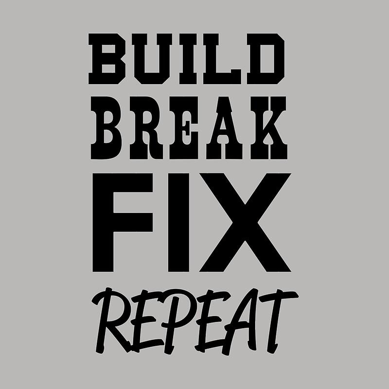 Build Break Fix Repeat