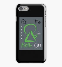 Relax - Put the Kettle On iPhone Case/Skin