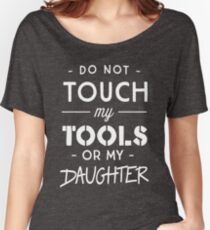Do not touch my tools or my daughter Women's Relaxed Fit T-Shirt