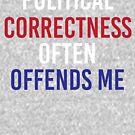 Politische Korrektheit beleidigt mich oft von kjanedesigns