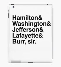 Hamilton- Hamilton & Washington & Jefferson & Lafayette & Burr, sir. iPad Case/Skin