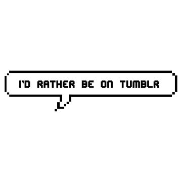 I'd rather be on tumblr pixel speech bubble by binxberry