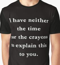I have neither the time nor the crayons to explain this to you. Graphic T-Shirt