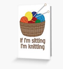 If I'm Sitting, I'm Knitting Greeting Card