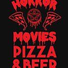 Horrorfilme, Pizza und Bier von kjanedesigns