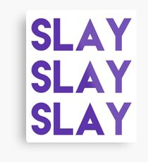 Slay Slay Slay the World Slay Them With Your Own Uniqueness and Style Metal Print