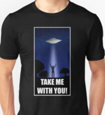 UFO Take Me With You!  Unisex T-Shirt