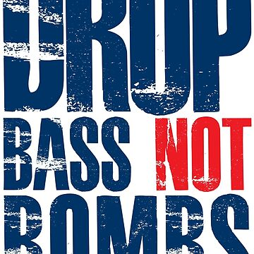 Drop Bass Not Bombs (dark blue/red)  by DropBass