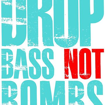 Drop Bass Not Bombs (cyan/red)  by DropBass