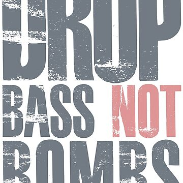 Drop Bass Not Bombs (cream pink)  by DropBass