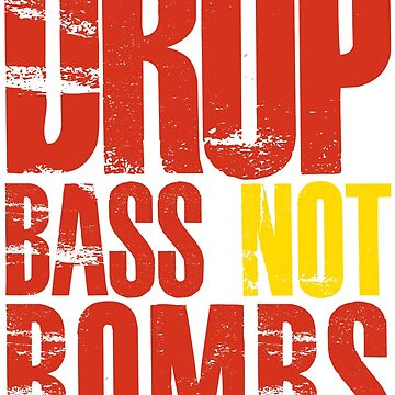 Drop Bass Not Bombs (red/yellow)  by DropBass