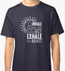 Inhale The Good Shit Exhale The Bullshit - Funny Graphic Novelty Meditation Yoga Design Classic T-Shirt