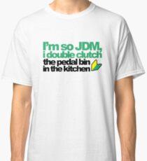 I'm so JDM, i double clutch the pedal bin (4) Classic T-Shirt