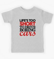 Life's too short to drive boring cars (4) Kids Tee