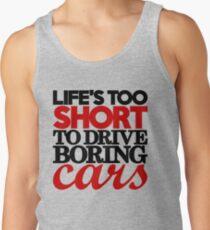 Life's too short to drive boring cars (4) Tank Top