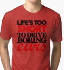Life's too short to drive boring cars (4) Tri-blend T-Shirt