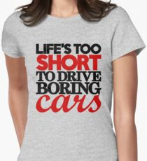 Life's too short to drive boring cars (4) Women's Fitted T-Shirt