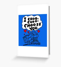 I Choo - Choo - Choose You Greeting Card