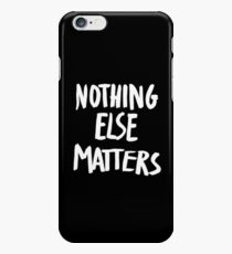 Nothing Else Matters, brush design iPhone 6 Case