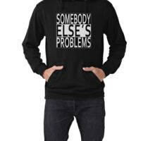 Not my probleme it's somebody else's problem! Lightweight Hoodie
