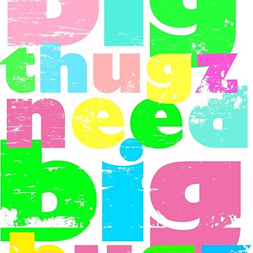 Big Thugz Need Big Hugz by B5designs