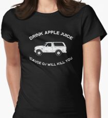 Drink apple juice 'cause OJ will kill you Women's Fitted T-Shirt