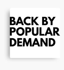 Back by popular demand Canvas Print