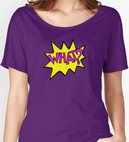 What? VRS2 Women's Relaxed Fit T-Shirt