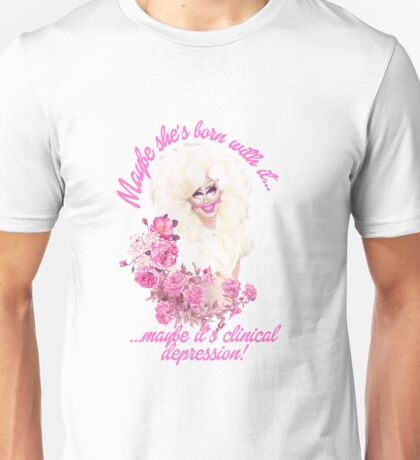 CLINICAL DEPRESSION! - Trixie Mattel Unisex T-Shirt