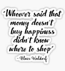 Gossip Girl - Whoever said that money doesn't buy happiness... Sticker