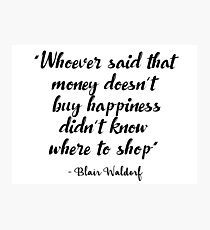 Gossip Girl - Whoever said that money doesn't buy happiness... Photographic Print
