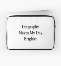 Geography Makes My Day Brighter  Laptop Sleeve