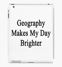 Geography Makes My Day Brighter  iPad Case/Skin