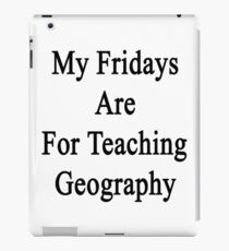 My Fridays Are For Teaching Geography  iPad Case/Skin