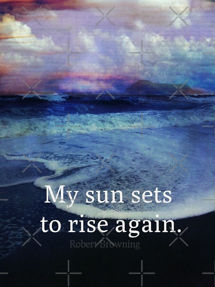 My Sun Sets To Rise Again Robert Browning Quote Rebirth By