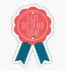 Ich bin heute aus dem Bett gekommen Sticker