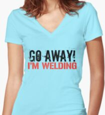 Go Away! I'm Welding Women's Fitted V-Neck T-Shirt